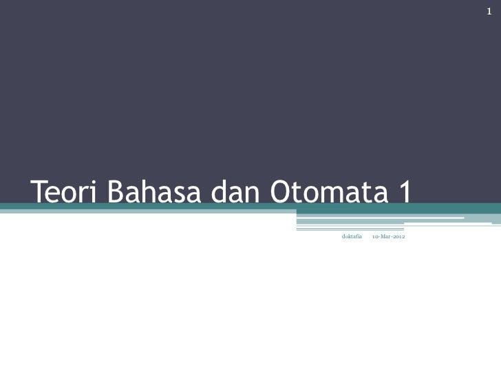 1Teori Bahasa dan Otomata 1                     doktafia   10-Mar-2012
