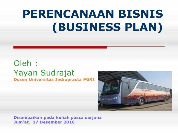 PERENCANAAN BISNIS       (BUSINESS PLAN)Oleh :Yayan SudrajatDosen Universitas Indraprasta PGRIDisampaikan pada kuliah pasc...