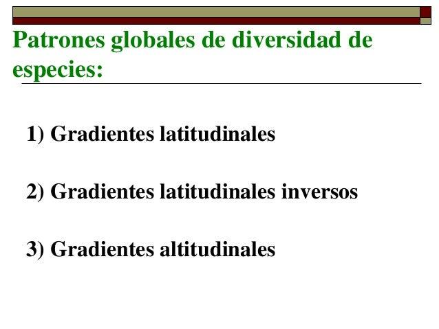 Patrones globales de diversidad deespecies:1) Gradientes latitudinales2) Gradientes latitudinales inversos3) Gradientes al...