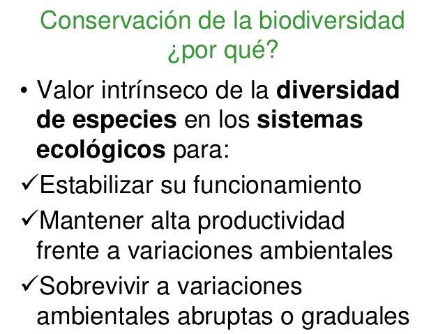 Conservación de la biodiversidad¿por qué?• Valor intrínseco de la diversidadde especies en los sistemasecológicos para:Est...