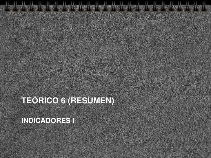 TEÓRICO 6 (RESUMEN)  INDICADORES I