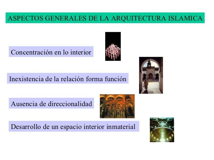 ASPECTOS GENERALES DE LA ARQUITECTURA ISLAMICA Concentración en lo interior Inexistencia de la relación forma función Ause...