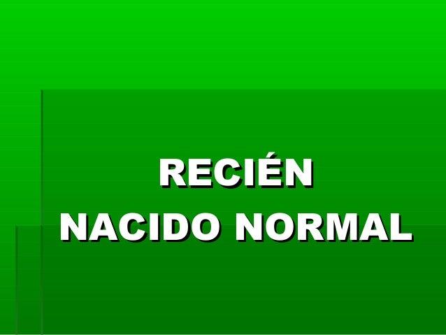 RECIÉNRECIÉN NACIDO NORMALNACIDO NORMAL