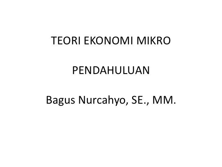 TEORI EKONOMI MIKRO    PENDAHULUANBagus Nurcahyo, SE., MM.