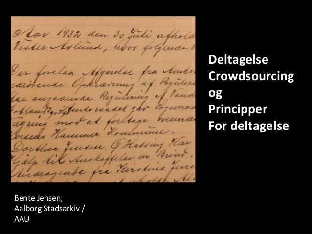 Deltagelse Crowdsourcing og Principper For deltagelse  Bente Jensen, Aalborg Stadsarkiv / AAU