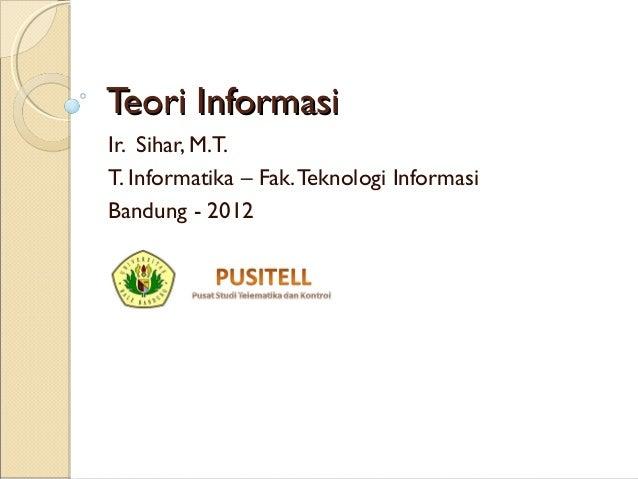 Teori InformasiTeori Informasi Ir. Sihar, M.T. T. Informatika – Fak.Teknologi Informasi Bandung - 2012