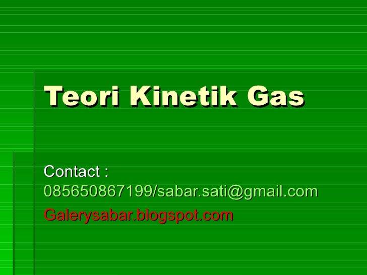 Teori Kinetik Gas  Contact :  085650867199/sabar.sati@gmail.com Galerysabar.blogspot.com