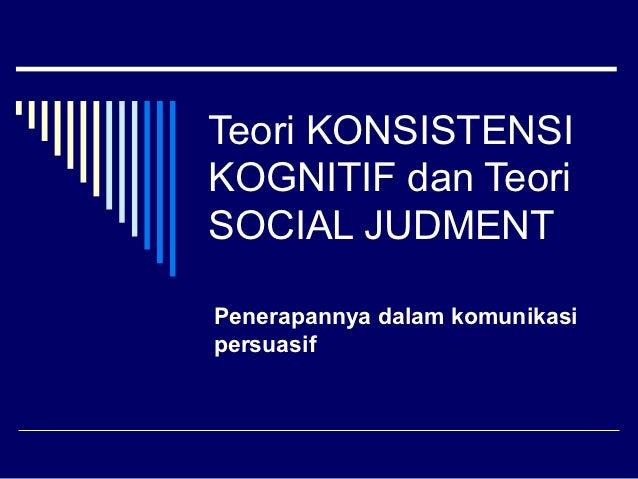 Teori KONSISTENSIKOGNITIF dan TeoriSOCIAL JUDMENTPenerapannya dalam komunikasipersuasif