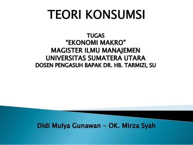 """TEORI KONSUMSI TUGAS  """"EKONOMI MAKRO"""" MAGISTER ILMU MANAJEMEN UNIVERSITAS SUMATERA UTARA  DOSEN PENGASUH BAPAK DR. HB. TAR..."""