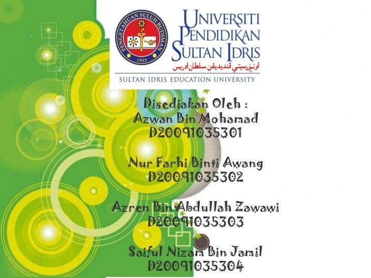 Powerpoint Templates Disediakan Oleh : Azwan Bin Mohamad D20091035301 Nur Farhi Binti Awang D20091035302 Azren Bin Abdulla...