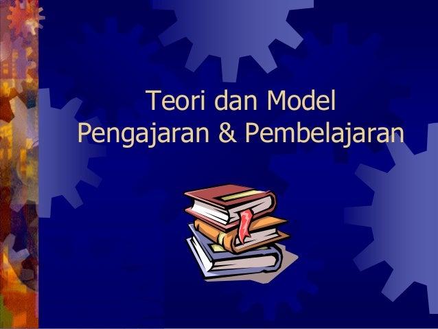 Teori dan Model Pengajaran & Pembelajaran