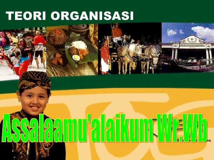 TEORI ORGANISASI Assalaamu'alaikum Wr.Wb