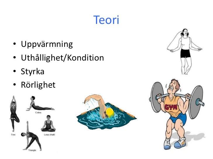 Teori•   Uppvärmning•   Uthållighet/Kondition•   Styrka•   Rörlighet