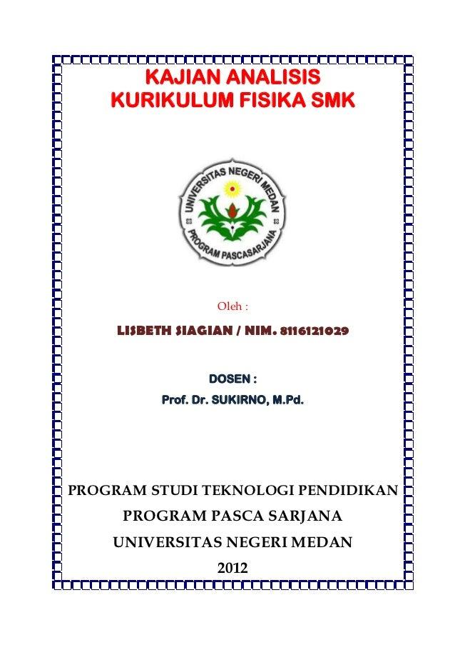 KAJIAN ANALISIS    KURIKULUM FISIKA SMK                    Oleh :     LISBETH SIAGIAN / NIM. 8116121029                  D...