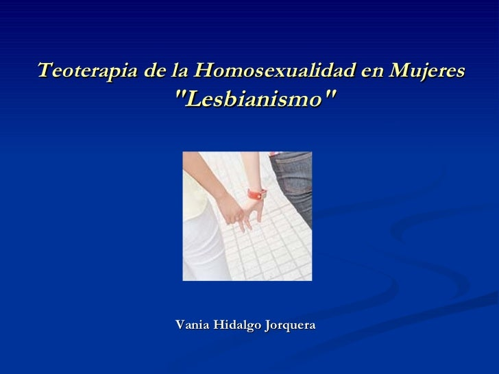 """Teoterapia de la Homosexualidad en Mujeres  """"Lesbianismo"""" Vania Hidalgo Jorquera"""