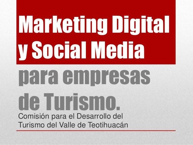 Marketing Digital y Social Media para empresas de Turismo.Comisión para el Desarrollo del Turismo del Valle de Teotihuacán