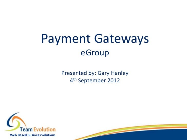 Payment Gateways                                      eGroup                               Presented by: Gary Hanley      ...