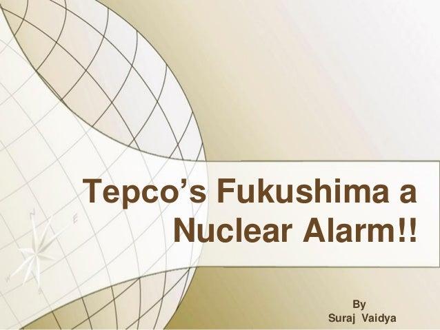 Tepco's Fukushima a Nuclear Alarm!! By Suraj Vaidya