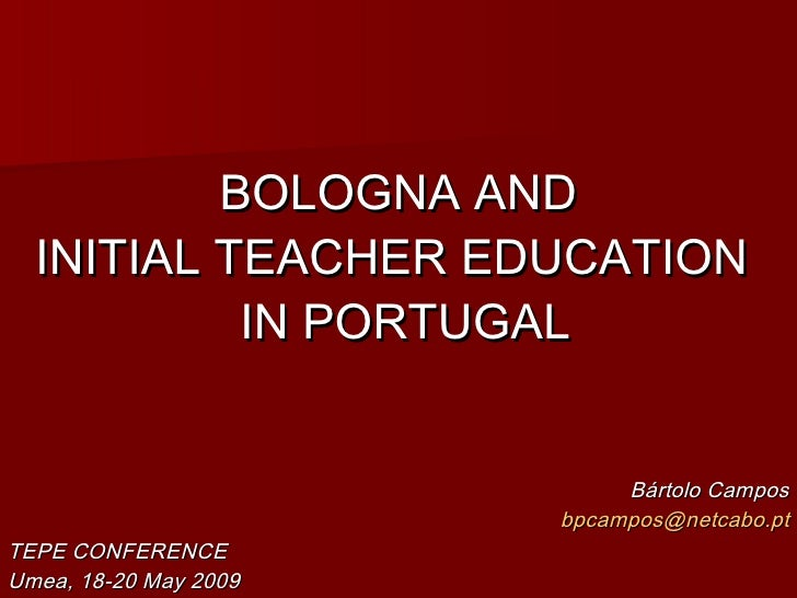 <ul><li>BOLOGNA AND </li></ul><ul><li>INITIAL TEACHER EDUCATION  </li></ul><ul><li>IN PORTUGAL </li></ul><ul><li>Bártolo C...