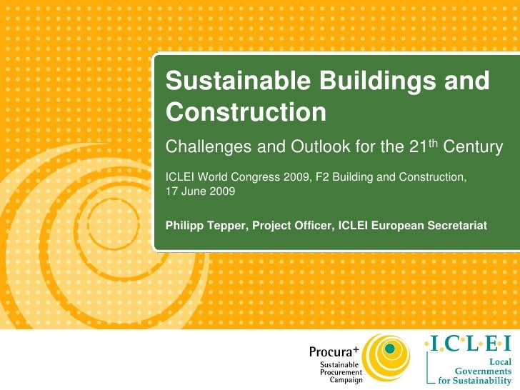 Sustainable Buildings and Construction Challenges and Outlook for the 21th Century ICLEI World Congress 2009, F2 Building ...