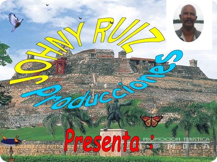 Producciones JOHNY RUIZ Presenta :