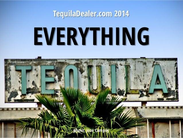 EVERYTHING TequilaDealer.com 2014 photo: Jose Campoy