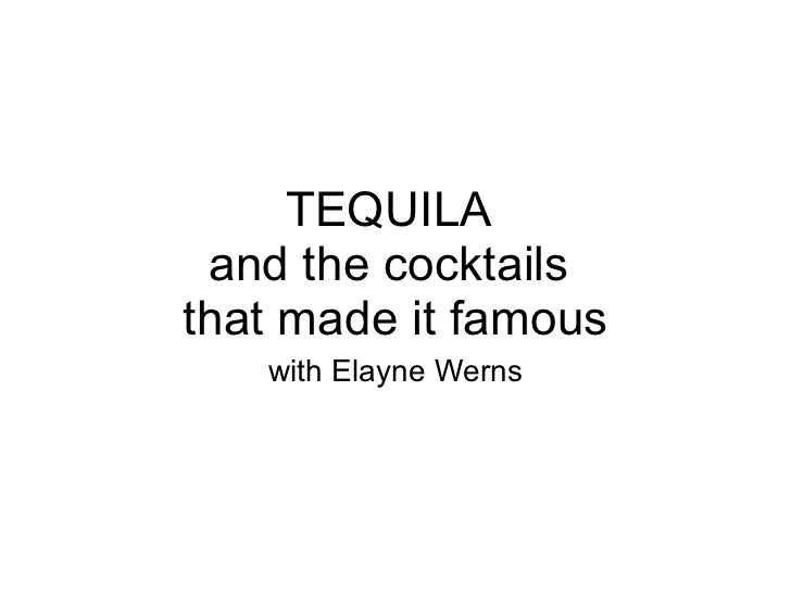 TEQUILA  and the cocktails  that made it famous with Elayne Werns