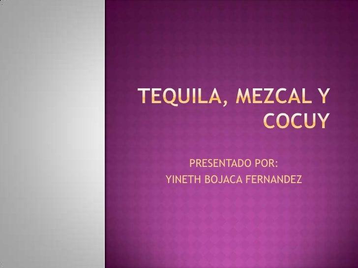 Tequila, mezcal y cocuy