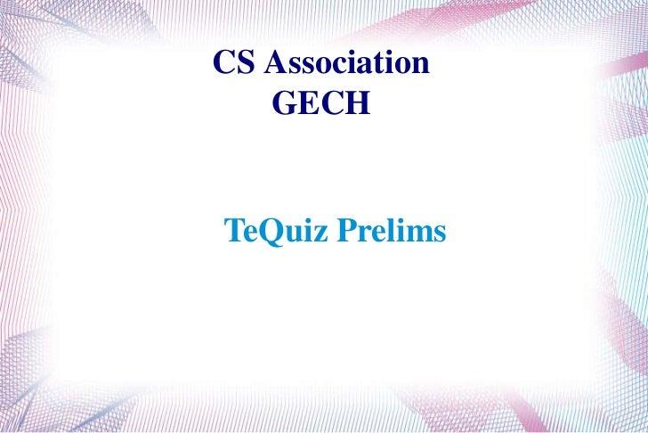 CS Association   GECHTeQuiz Prelims