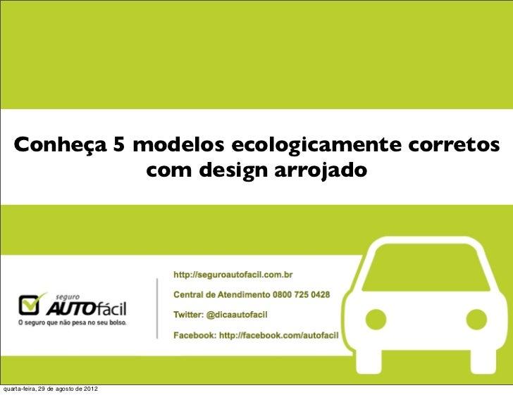 Conheça 5 modelos ecologicamente corretos              com design arrojadoquarta-feira, 29 de agosto de 2012