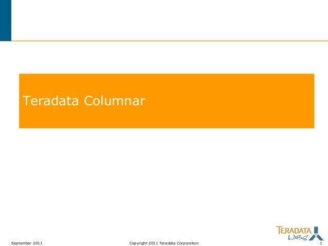 Teradata Columnar  September 2011  Copyright 2011 Teradata Corporation  1