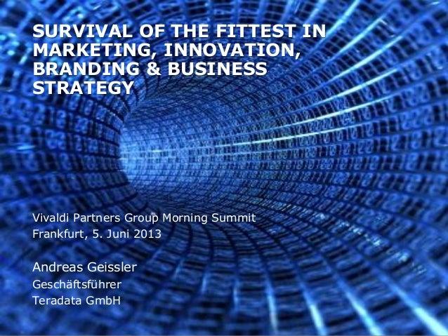 Vivaldi Partners Group Morning SummitFrankfurt, 5. Juni 2013Andreas GeisslerGeschäftsführerTeradata GmbHSURVIVAL OF THE FI...