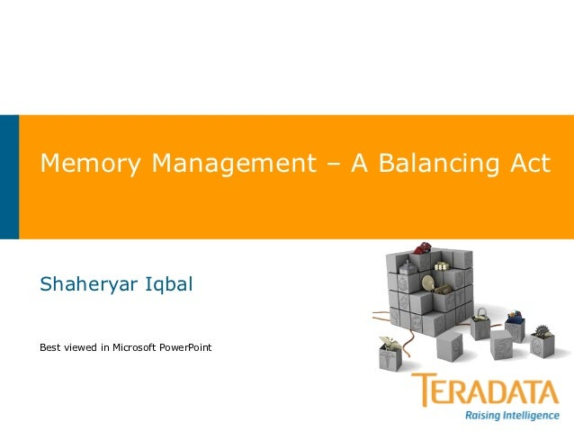 Memory Management – A Balancing ActShaheryar IqbalBest viewed in Microsoft PowerPoint