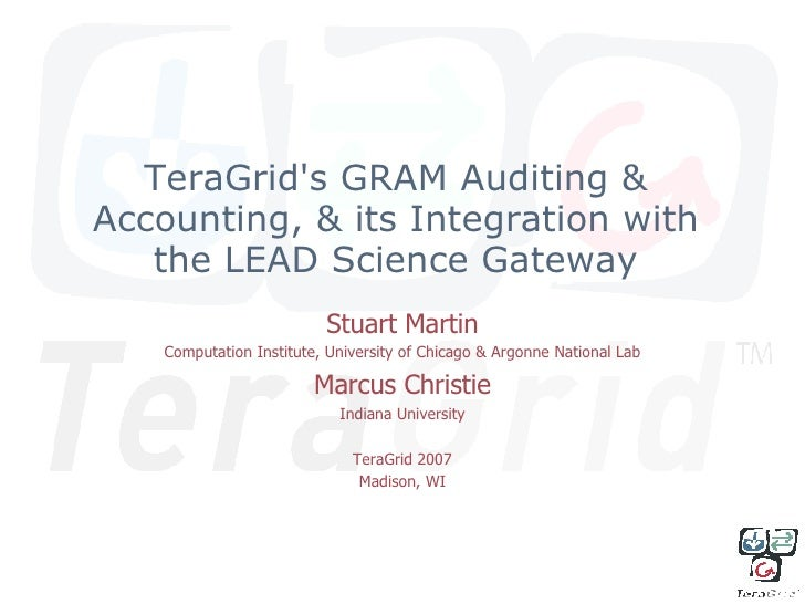 TeraGrid's GRAM Auditing & Accounting, & its Integration with the LEAD Science Gateway Stuart Martin Computation Institute...