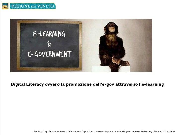 Digital Literacy ovvero la promozione dell'e-gov attraverso l'e-learning               Gianluigi Cogo, Direzione Sistema I...