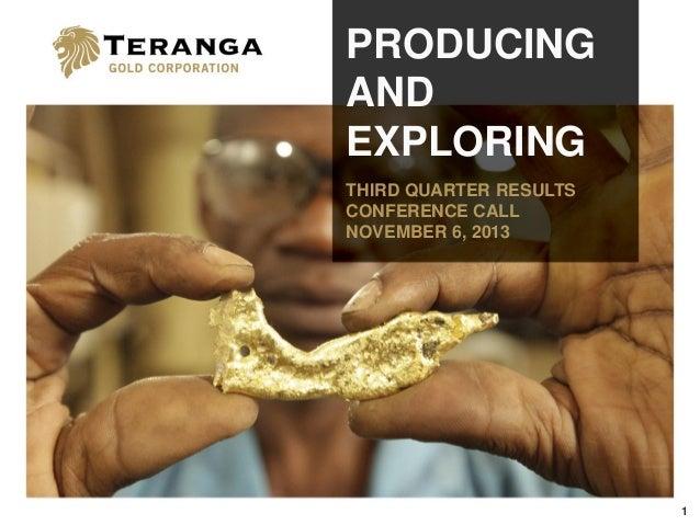 PRODUCING AND EXPLORING THIRD QUARTER RESULTS CONFERENCE CALL NOVEMBER 6, 2013  1
