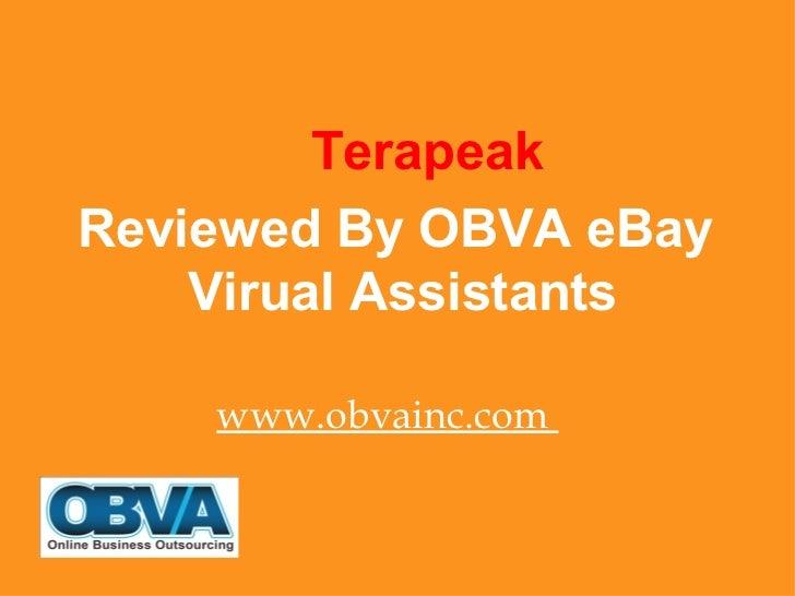 <ul><li>Terapeak </li></ul><ul><li>Reviewed By OBVA eBay Virual Assistants </li></ul><ul><li>www.obvainc.com  </li></ul>