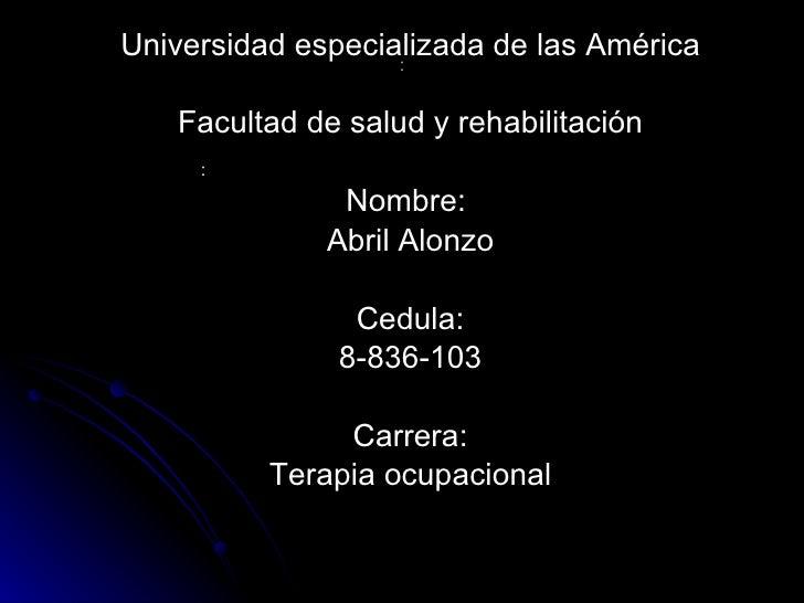 : <ul><li>Universidad especializada de las América </li></ul><ul><li>Facultad de salud y rehabilitación </li></ul><ul><li>...