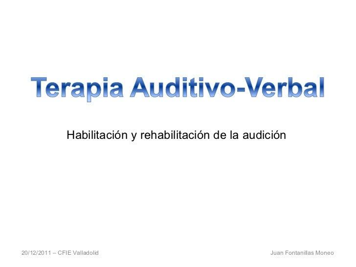 20/12/2011 – CFIE Valladolid  Juan Fontanillas Moneo Habilitación y rehabilitación de la audición