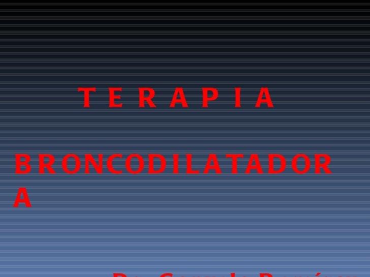 T E R A P I A BRONCODILATADORA Dr. Gonzalo Ramírez