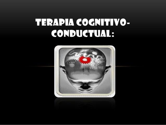 TERAPIA COGNITIVO-   CONDUCTUAL: