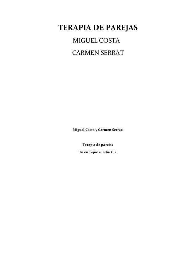 TERAPIA DE PAREJAS MIGUEL COSTA CARMEN SERRAT  Miguel Costa y Carmen Serrat:  Terapia de parejas Un enfoque conductual