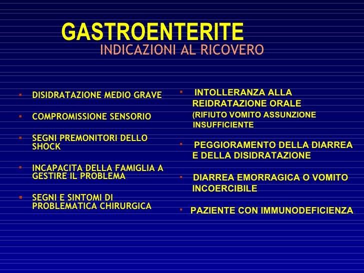 GASTROENTERITE                  INDICAZIONI AL RICOVERO      DISIDRATAZIONE MEDIO GRAVE       INTOLLERANZA ALLA         ...