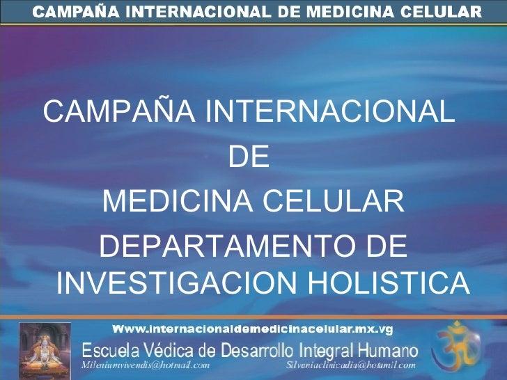 <ul><li>CAMPAÑA INTERNACIONAL  </li></ul><ul><li>DE  </li></ul><ul><li>MEDICINA CELULAR </li></ul><ul><li>DEPARTAMENTO DE ...