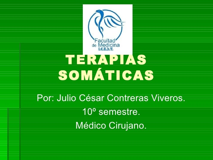 TERAPIAS     SOMÁTICASPor: Julio César Contreras Viveros.           10º semestre.          Médico Cirujano.