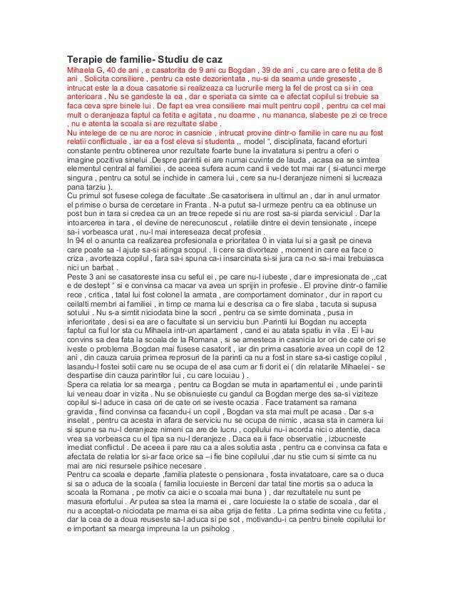 Terapie de familie- Studiu de cazMihaela G, 40 de ani , e casatorita de 9 ani cu Bogdan , 39 de ani , cu care are o fetita...