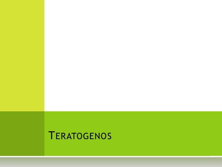 T ERATOGENOS