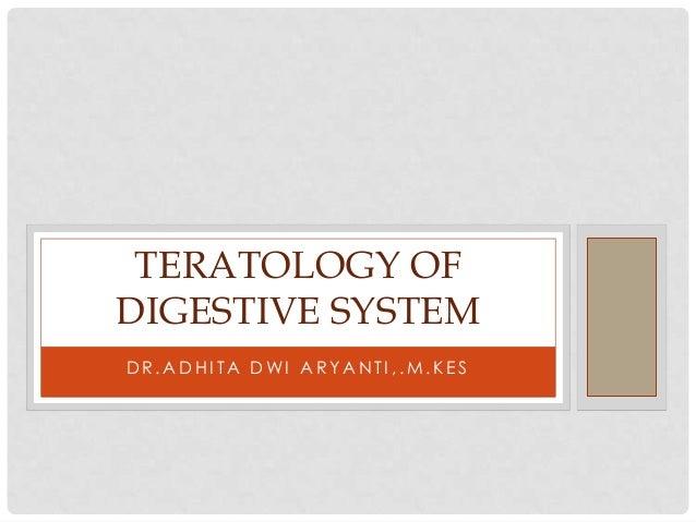 TERATOLOGY OF DIGESTIVE SYSTEM DR.ADHITA DWI ARYANTI,.M.KES