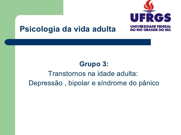 Psicologia da vida adulta <ul><li>Grupo 3: </li></ul><ul><li>Transtornos na idade adulta:  </li></ul><ul><li>Depressão , b...