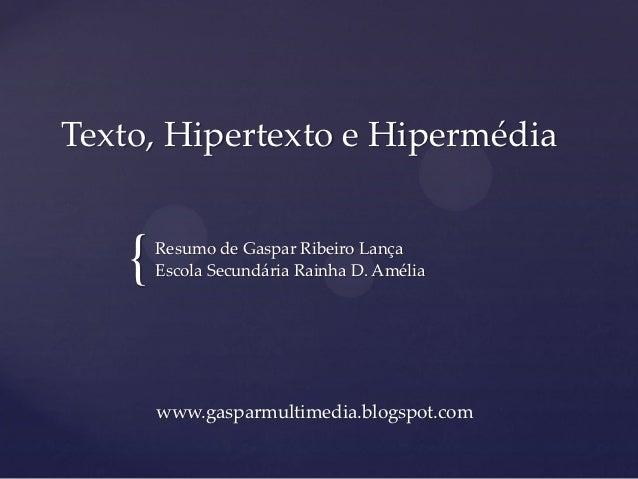 Texto, Hipertexto e Hipermédia    {   Resumo de Gaspar Ribeiro Lança        Escola Secundária Rainha D. Amélia        www....